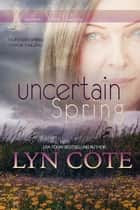 Uncertain Spring - Northerner Shore Intrigue, #5 ebook by Lyn Cote