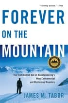 Forever on the Mountain: The Truth Behind One of Mountaineering's Most Controversial and Mysterious Disasters ebook by