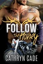 Follow the Honey ebook by Cathryn Cade