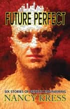 Future Perfect ebook by Nancy Kress