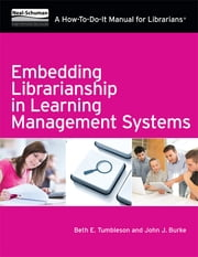 Embedding Librarianship in Learning Management Systems - A How-To-Do-It Manual for Librarians ebook by Beth E. Tumbleson,John J. Burke