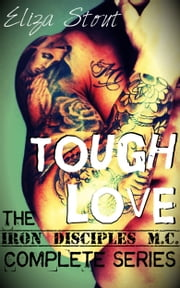 Tough Love - Iron Disciples MC Complete Series ebook by Eliza Stout