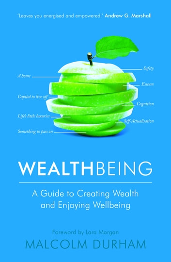 WealthBeing - A Guide to Creating Wealth and Enjoying Wellbeing ebook by Malcolm Durham