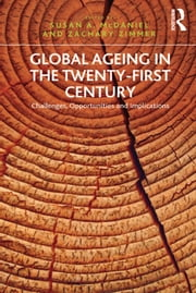 Global Ageing in the Twenty-First Century - Challenges, Opportunities and Implications ebook by Zachary Zimmer,Susan A. McDaniel