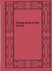 Norma Kent of the WACS ebook by Roy J. Snell