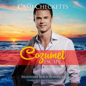 Cozumel Escape - Billionaire Beach Romance audiobook by Cami Checketts