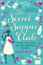 The Secret Supper Club ebook by Dana Bate