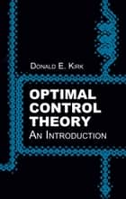 Optimal Control Theory ebook by Donald E. Kirk