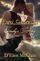 Fang Chronicles: Emily's Story ebook by D'Elen McClain