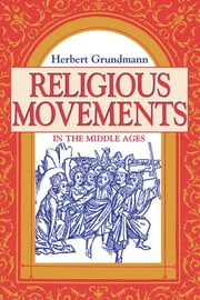 Religious Movements in the Middle Ages ebook by Herbert Grundmann, Steven Rowan