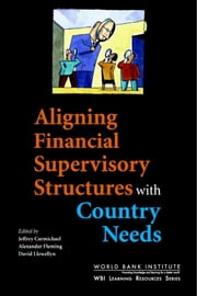 Aligning Financial Supervisory Structures with Country Needs ebook by World Bank, Policy