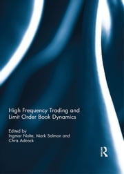 High Frequency Trading and Limit Order Book Dynamics ebook by Ingmar Nolte,Mark Salmon,Chris Adcock