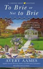 To Brie or Not To Brie ebook by Avery Aames