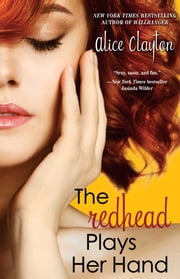 The Redhead Plays Her Hand ebook by Alice Clayton