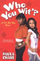 Who You Wit'? ebook by Paula Chase