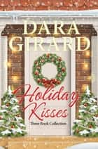 Holiday Kisses - Three Book Collection ebook by Dara Girard