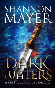 Dark Waters (A Celtic Legacy, Book 1) ebook by Shannon Mayer