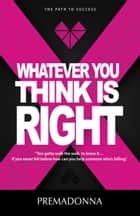 Whatever You Think is Right ebook by Premadonna