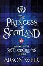The Princess of Scotland ebook by Alison Weir