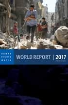 World Report 2017 - Events of 2016 ebook by Human Rights Watch, Kenneth Roth