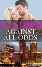 Against All Odds - Forever and Ever, #9 ebook by E. L. Todd