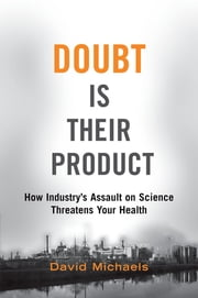 Doubt is Their Product - How Industry's Assault on Science Threatens Your Health ebook by David Michaels