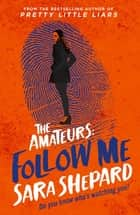 Follow Me - The Amateurs 2 ebook by Sara Shepard