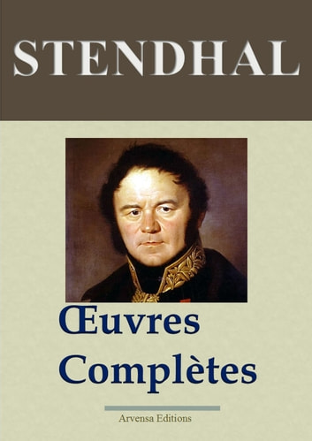 Stendhal : Oeuvres complètes – 141 titres - Nouvelle édition enrichie | Arvensa Editions ebook by Stendhal