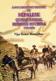 A Documentary History of Nepalese Quinquennial Missions to China ebook by Vijay Kumar Manandhar