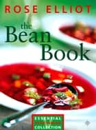 The Bean Book: Essential vegetarian collection (Text Only) ebook by Rose Elliot