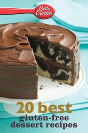 Betty Crocker 20 Best Gluten-Free Dessert Recipes ebook by Betty Crocker