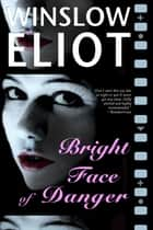 Bright Face of Danger ebook by Winslow Eliot