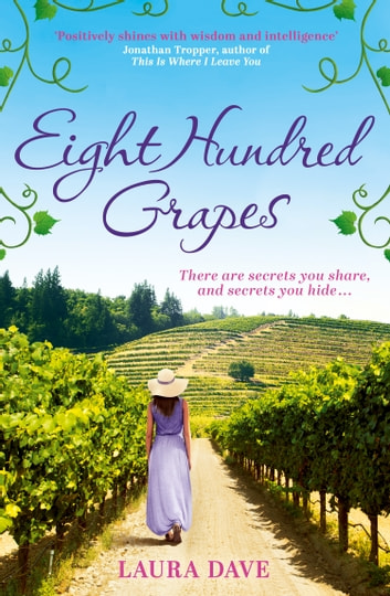 Eight Hundred Grapes: a perfect summer escape to a sun-drenched vineyard ebook by Laura Dave