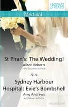 St Piran's - The Wedding!/Sydney Harbour Hospital: Evie's Bombshell ebook by Alison Roberts, Amy Andrews