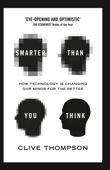 Smarter Than You Think: How Technology is Changing Our Minds for the Better ebook by Clive Thompson
