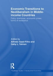 Economic Transitions to Neoliberalism in Middle-Income Countries - Policy Dilemmas, Crises, Mass Resistance ebook by Alfredo Saad-Filho,Galip L. Yalman