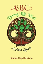 ABC: Doing Life Well - A Soul Quest ebook by Jimmie Lloyd Lewis Jr.