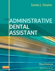 The Administrative Dental Assistant ebook by Linda J Gaylor