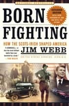 Born Fighting - How the Scots-Irish Shaped America ebook by Jim Webb
