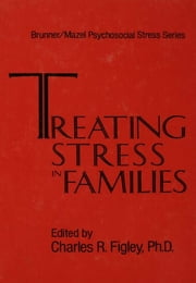 Treating Stress In Families......... ebook by Charles Figley