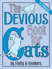 The Devious Book for Cats - A Parody ebook by Joe Garden,Janet Ginsburg,Chris Pauls,Anita Serwacki,Scott Sherman