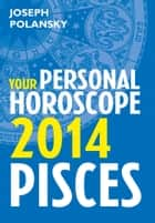 Pisces 2014: Your Personal Horoscope ebook by Joseph Polansky