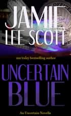 Uncertain Blue - Uncertain Mystery Series ebook by Jamie Lee Scott