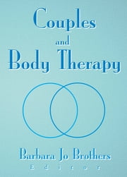 Couples and Body Therapy ebook by Barbara Jo Brothers