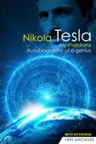 My Inventions - Autobiograpy of a Genius ebook by Nikola Tesla