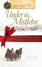 Love Finds You Under the Mistletoe ebook by Irene Brand,Anita Higman