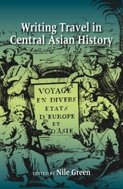 Writing Travel in Central Asian History ebook by Nile Green