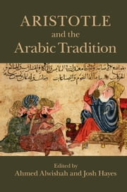 Aristotle and the Arabic Tradition ebook by Ahmed Alwishah,Josh Hayes