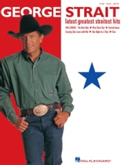 George Strait - Latest Greatest Straitest Hits (Songbook) ebook by George Strait