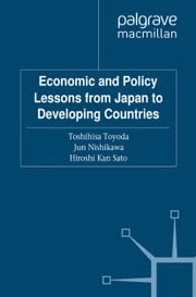 Economic and Policy Lessons from Japan to Developing Countries ebook by T. Toyoda,J. Nishikawa,H. Kan Sato,Hiroshi Kan Sato